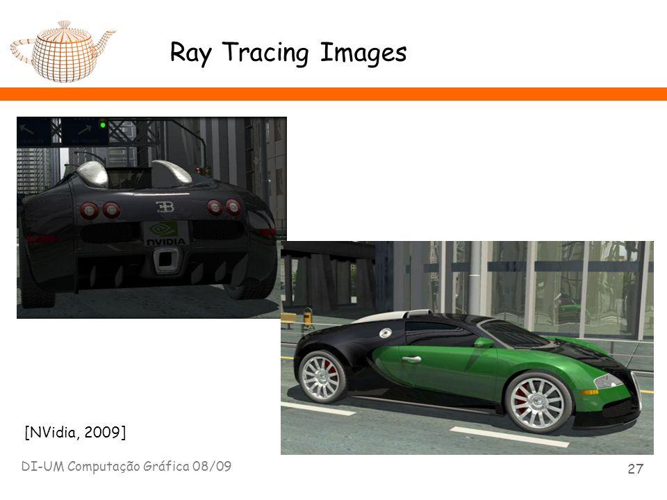 Ray Tracing Images DI-UM Computação Gráfica 08/09 27 [NVidia, 2009]