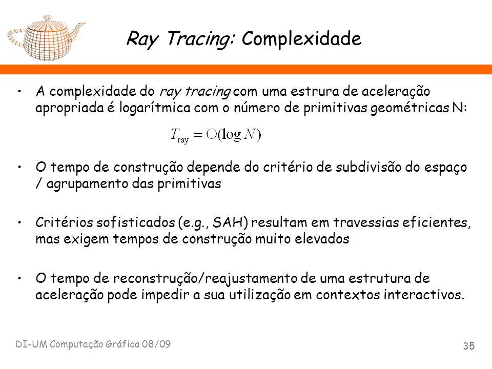 Ray Tracing: Complexidade A complexidade do ray tracing com uma estrura de aceleração apropriada é logarítmica com o número de primitivas geométricas