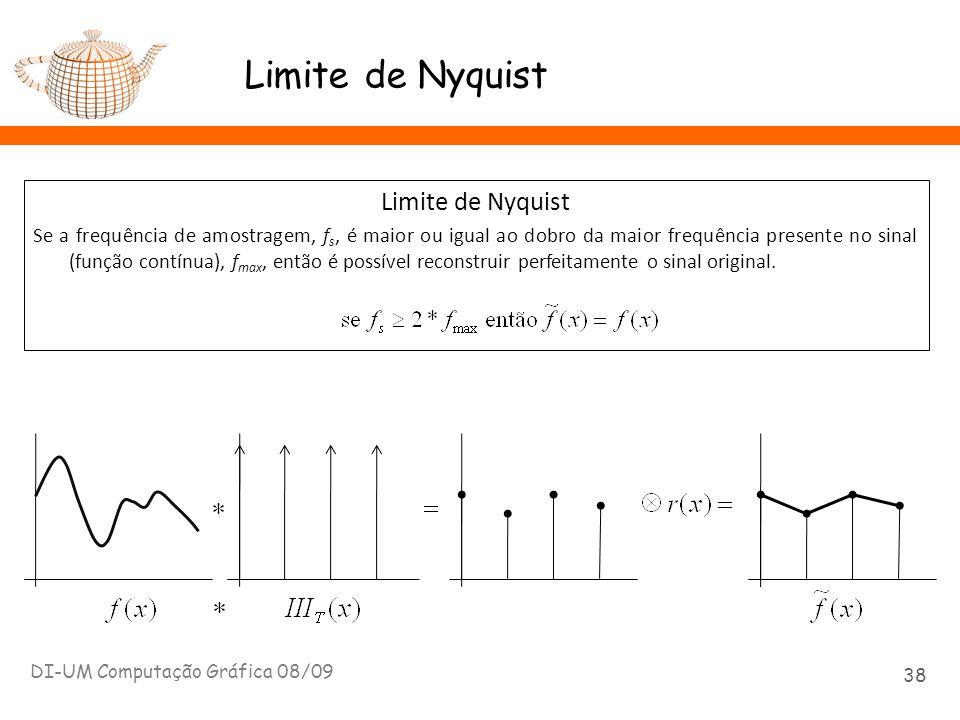 Limite de Nyquist DI-UM Computação Gráfica 08/09 38 Limite de Nyquist Se a frequência de amostragem, f s, é maior ou igual ao dobro da maior frequênci
