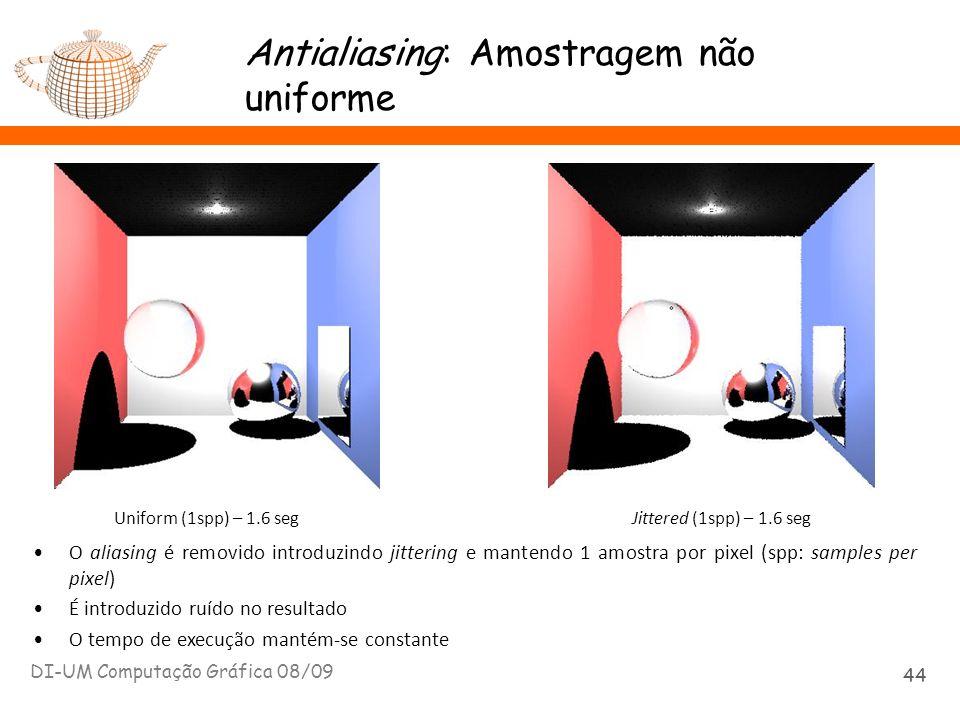 Antialiasing: Amostragem não uniforme DI-UM Computação Gráfica 08/09 44 Uniform (1spp) – 1.6 seg Jittered (1spp) – 1.6 seg O aliasing é removido intro