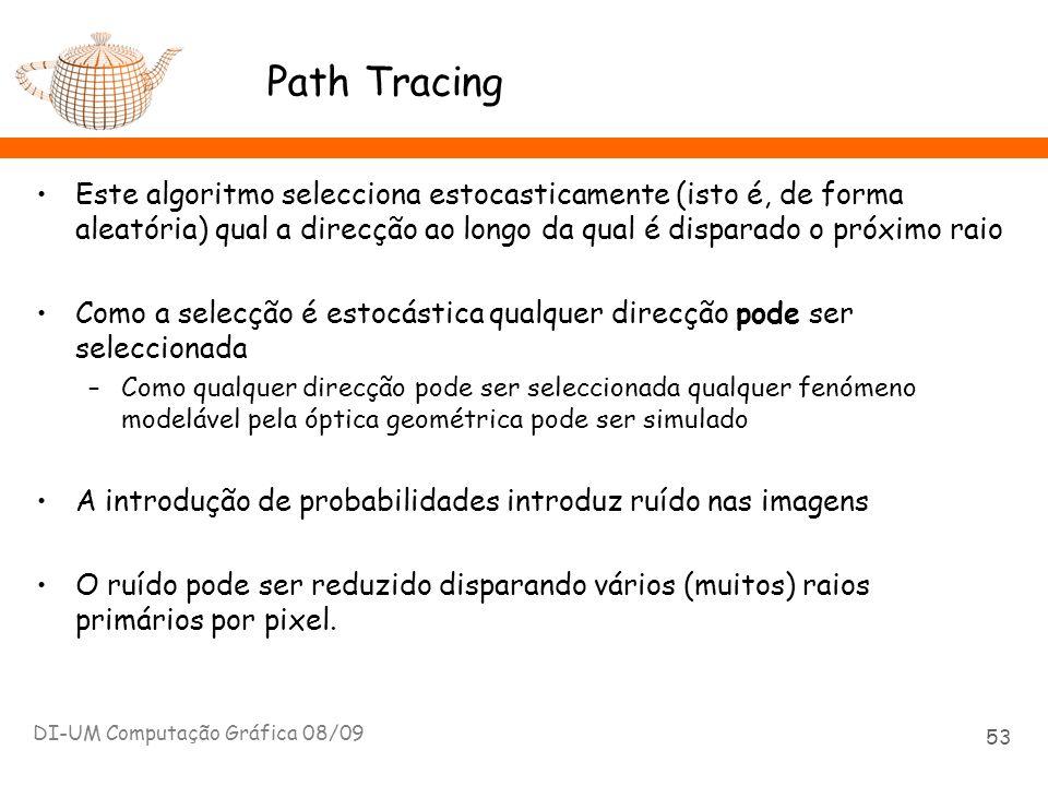 Path Tracing Este algoritmo selecciona estocasticamente (isto é, de forma aleatória) qual a direcção ao longo da qual é disparado o próximo raio Como