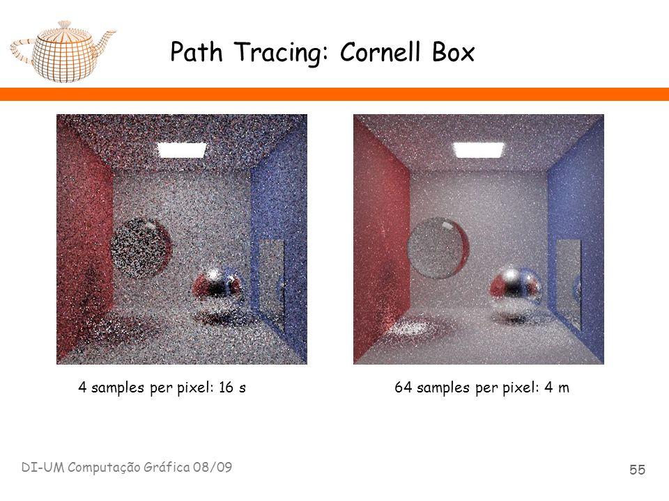 Path Tracing: Cornell Box DI-UM Computação Gráfica 08/09 55 4 samples per pixel: 16 s 64 samples per pixel: 4 m