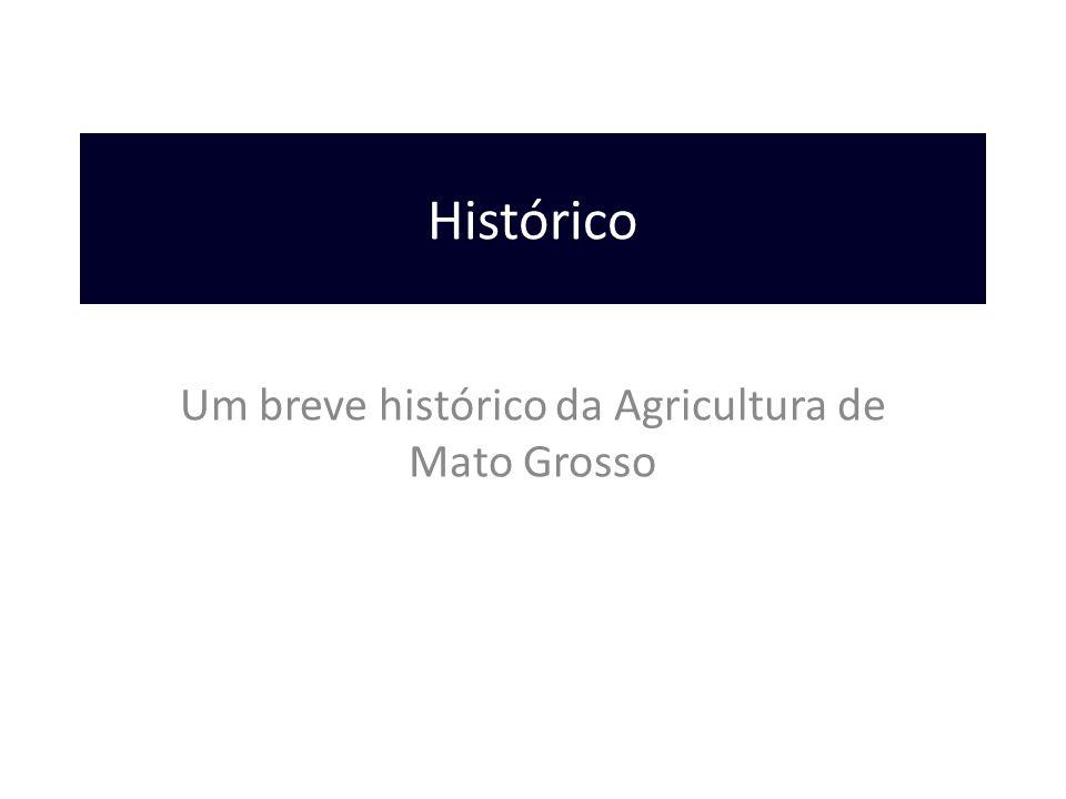 Histórico Um breve histórico da Agricultura de Mato Grosso