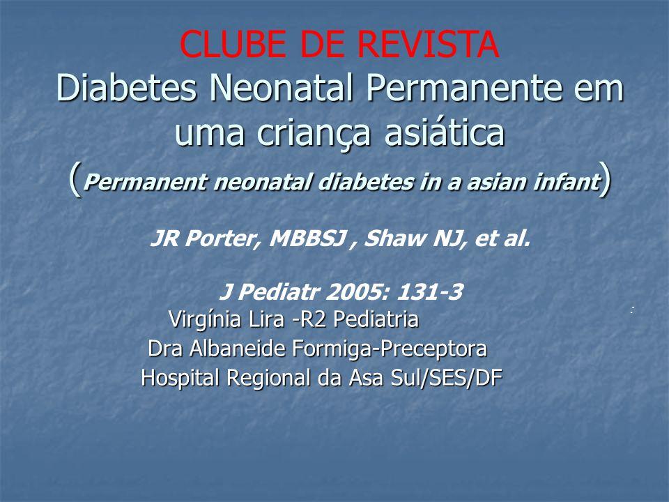 Diabetes Neonatal Permanente em uma criança asiática ( Permanent neonatal diabetes in a asian infant ) Diabetes Neonatal Permanente em uma criança asi
