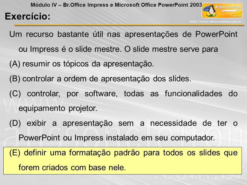 Um recurso bastante útil nas apresentações de PowerPoint ou Impress é o slide mestre. O slide mestre serve para (A) resumir os tópicos da apresentação