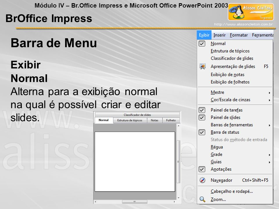 BrOffice Impress Módulo IV – Br.Office Impress e Microsoft Office PowerPoint 2003 Exibir Barra de Menu Normal Alterna para a exibição normal na qual é