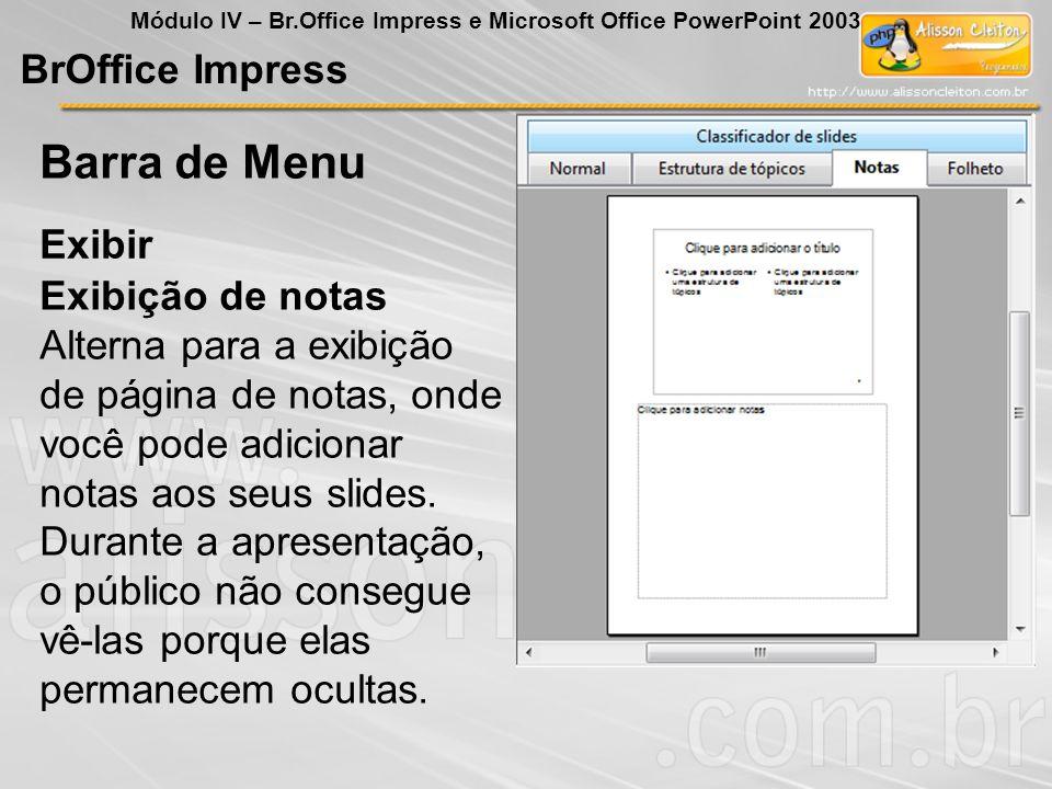 BrOffice Impress Módulo IV – Br.Office Impress e Microsoft Office PowerPoint 2003 Exibir Barra de Menu Exibição de notas Alterna para a exibição de pá