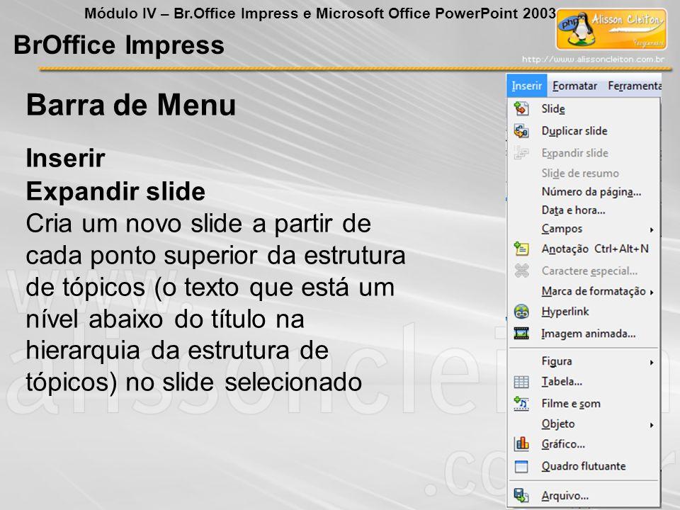 BrOffice Impress Módulo IV – Br.Office Impress e Microsoft Office PowerPoint 2003 Expandir slide Cria um novo slide a partir de cada ponto superior da