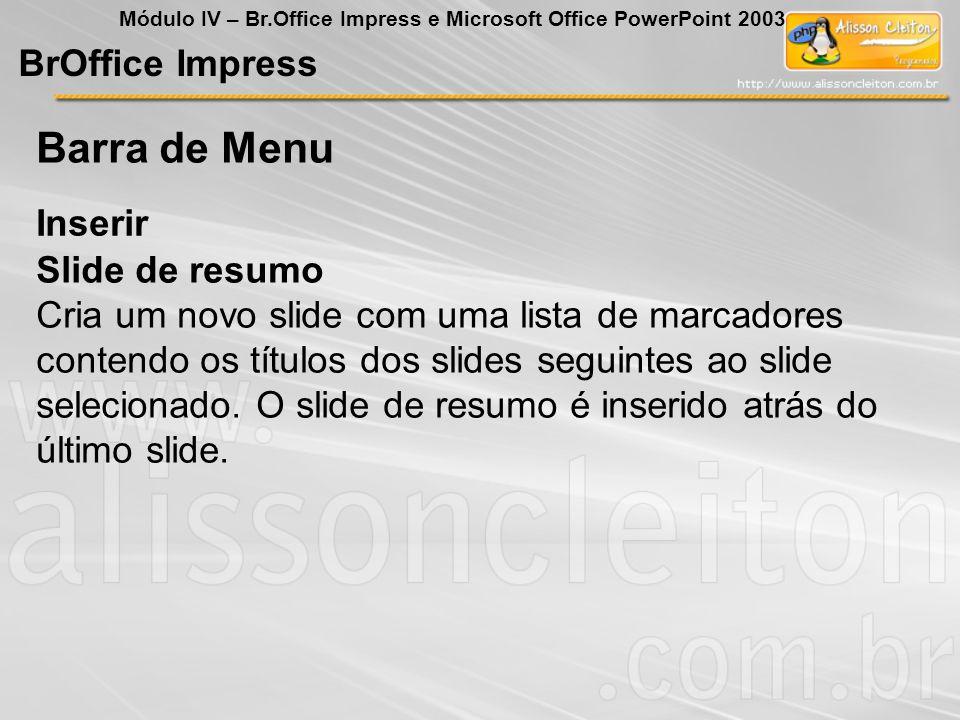BrOffice Impress Módulo IV – Br.Office Impress e Microsoft Office PowerPoint 2003 Slide de resumo Cria um novo slide com uma lista de marcadores conte