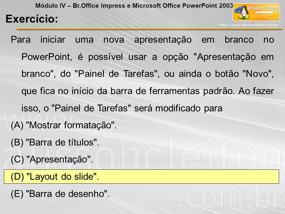 BrOffice Impress Módulo IV – Br.Office Impress e Microsoft Office PowerPoint 2003 Expandir slide Cria um novo slide a partir de cada ponto superior da estrutura de tópicos (o texto que está um nível abaixo do título na hierarquia da estrutura de tópicos) no slide selecionado Inserir Barra de Menu