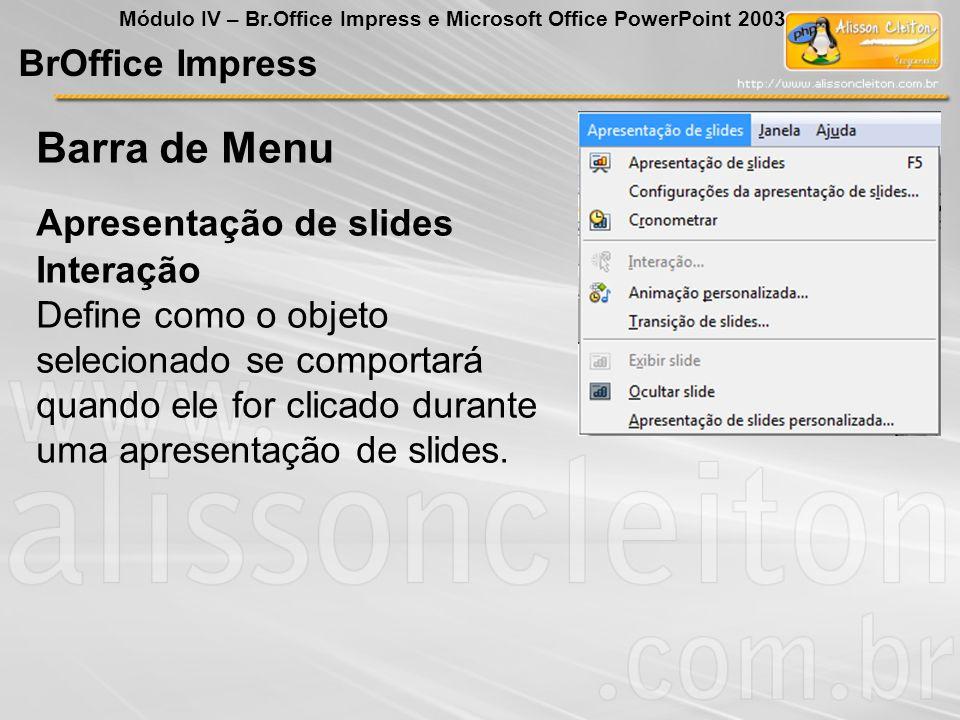 BrOffice Impress Módulo IV – Br.Office Impress e Microsoft Office PowerPoint 2003 Interação Define como o objeto selecionado se comportará quando ele