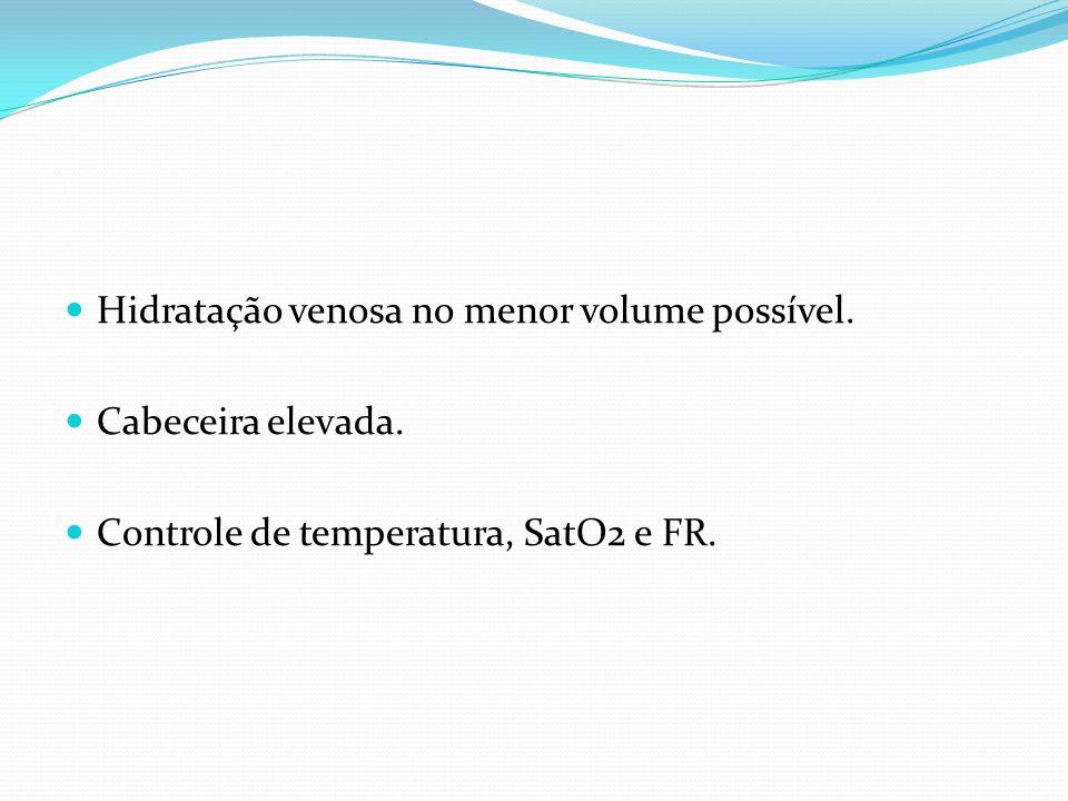 Hidratação venosa no menor volume possível. Cabeceira elevada. Controle de temperatura, SatO2 e FR.