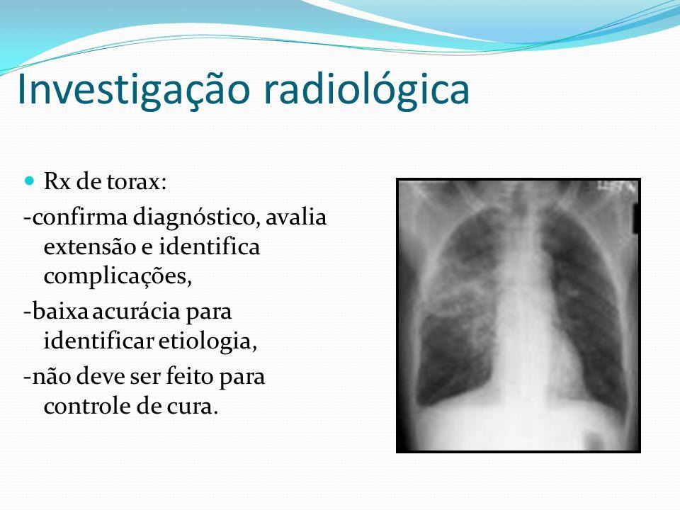 Investigação radiológica Rx de torax: -confirma diagnóstico, avalia extensão e identifica complicações, -baixa acurácia para identificar etiologia, -n