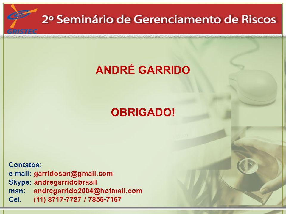 OBRIGADO! ANDRÉ GARRIDO Contatos: e-mail: garridosan@gmail.com Skype: andregarridobrasil msn: andregarrido2004@hotmail.com Cel. (11) 8717-7727 / 7856-