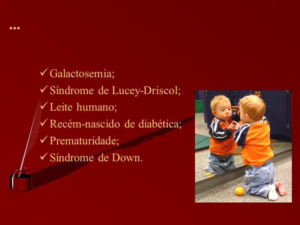 ... Galactosemia; Síndrome de Lucey-Driscol; Leite humano; Recém-nascido de diabética; Prematuridade; Síndrome de Down.