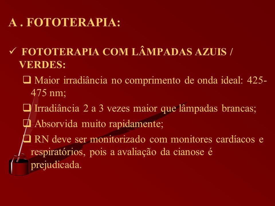 A. FOTOTERAPIA: FOTOTERAPIA COM LÂMPADAS AZUIS / VERDES: Maior irradiância no comprimento de onda ideal: 425- 475 nm; Irradiância 2 a 3 vezes maior qu