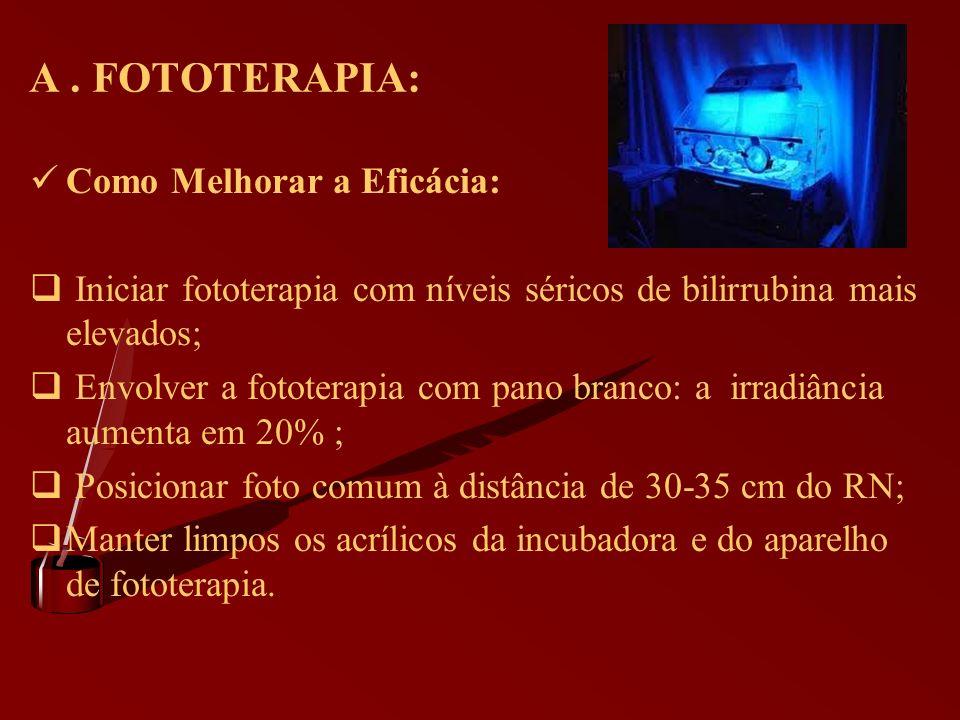 A. FOTOTERAPIA: Como Melhorar a Eficácia: Iniciar fototerapia com níveis séricos de bilirrubina mais elevados; Envolver a fototerapia com pano branco: