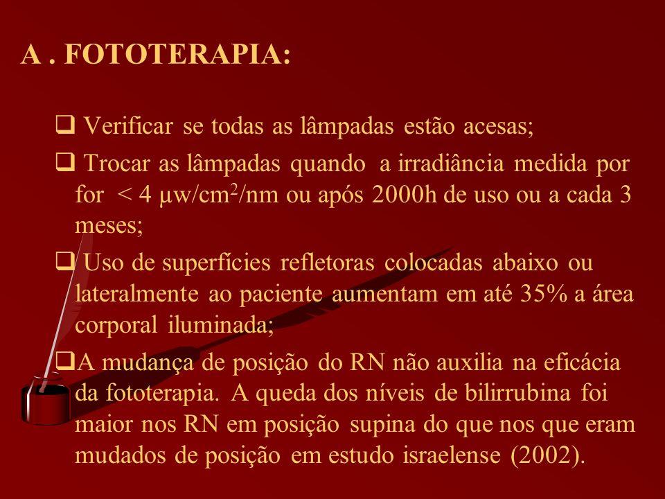 A. FOTOTERAPIA: Verificar se todas as lâmpadas estão acesas; Trocar as lâmpadas quando a irradiância medida por for < 4 µw/cm 2 /nm ou após 2000h de u