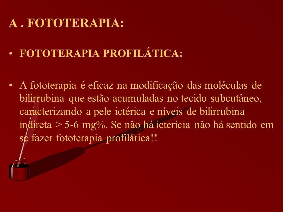 A. FOTOTERAPIA: FOTOTERAPIA PROFILÁTICA: A fototerapia é eficaz na modificação das moléculas de bilirrubina que estão acumuladas no tecido subcutâneo,