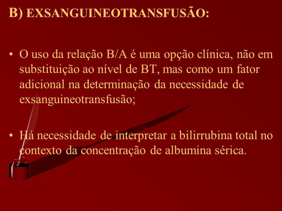 B) EXSANGUINEOTRANSFUSÃO: O uso da relação B/A é uma opção clínica, não em substituição ao nível de BT, mas como um fator adicional na determinação da