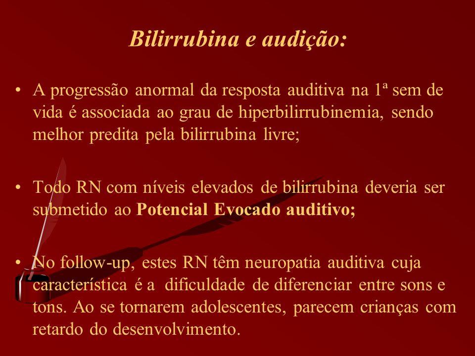 Bilirrubina e audição: A progressão anormal da resposta auditiva na 1ª sem de vida é associada ao grau de hiperbilirrubinemia, sendo melhor predita pe