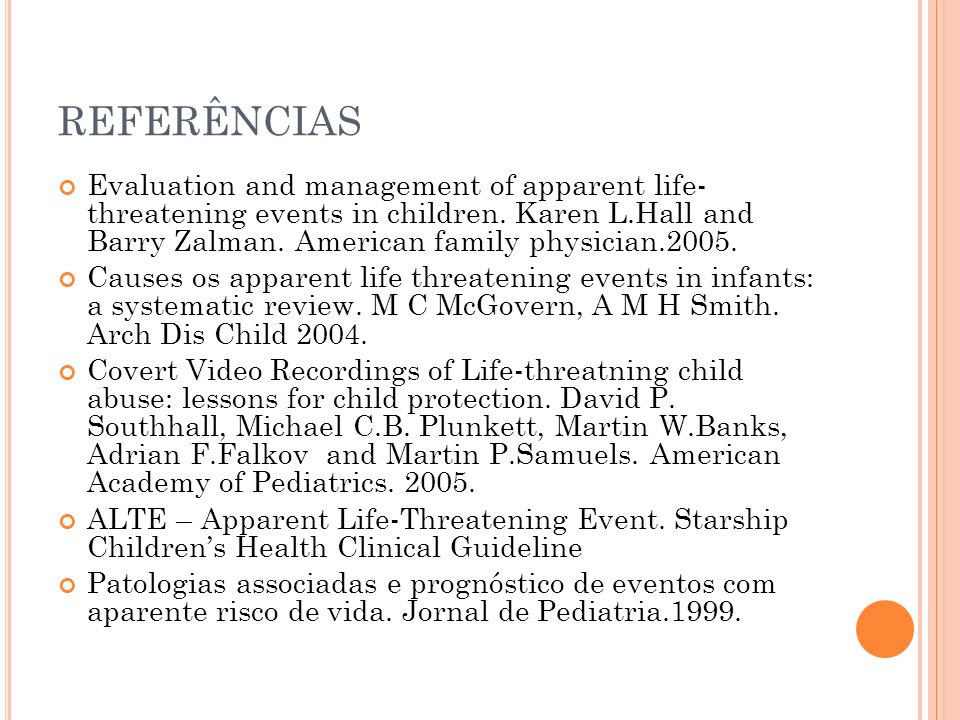 REFERÊNCIAS Evaluation and management of apparent life- threatening events in children. Karen L.Hall and Barry Zalman. American family physician.2005.
