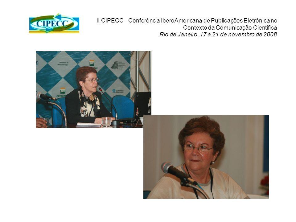 II CIPECC - Conferência IberoAmericana de Publicações Eletrônica no Contexto da Comunicação Cientifica Rio de Janeiro, 17 a 21 de novembro de 2008 Fotos: Cláudia Guerra