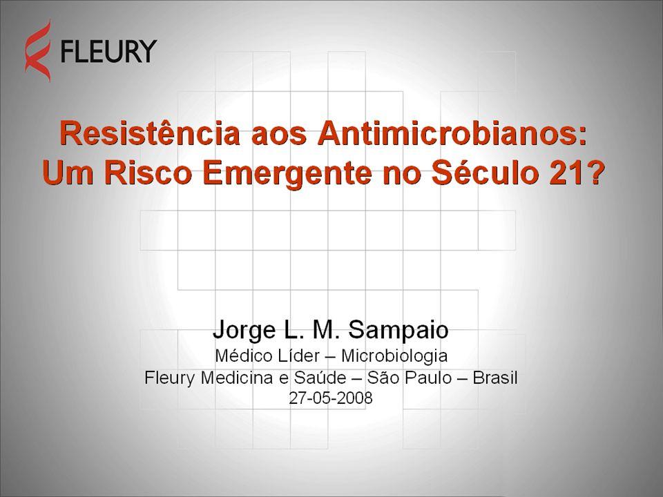 Resistência aos Antimicrobianos: Um Risco Emergente no Século 21? Jorge L. M. Sampaio Médico Líder – Microbiologia Fleury Medicina e Saúde – São Paulo