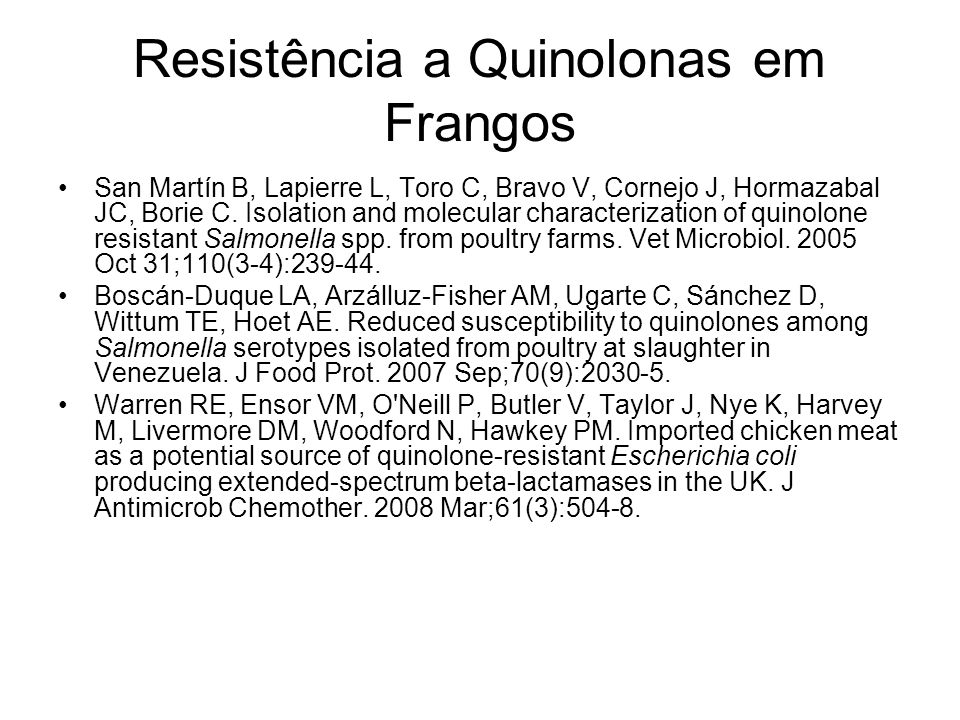 Resistência a Quinolonas em Frangos San Martín B, Lapierre L, Toro C, Bravo V, Cornejo J, Hormazabal JC, Borie C. Isolation and molecular characteriza