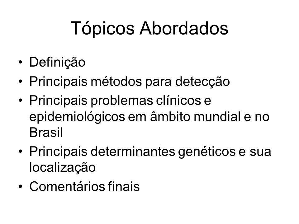 Tópicos Abordados Definição Principais métodos para detecção Principais problemas clínicos e epidemiológicos em âmbito mundial e no Brasil Principais