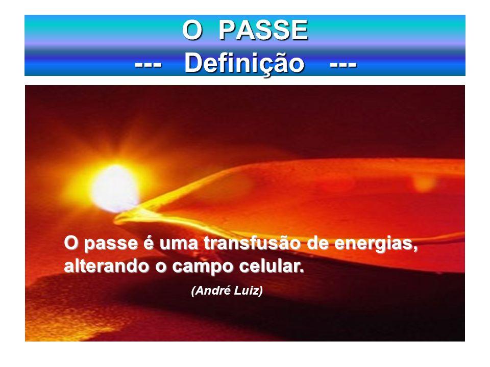 O PASSE --- Definição --- O passe é uma transfusão de energias psíquicas.