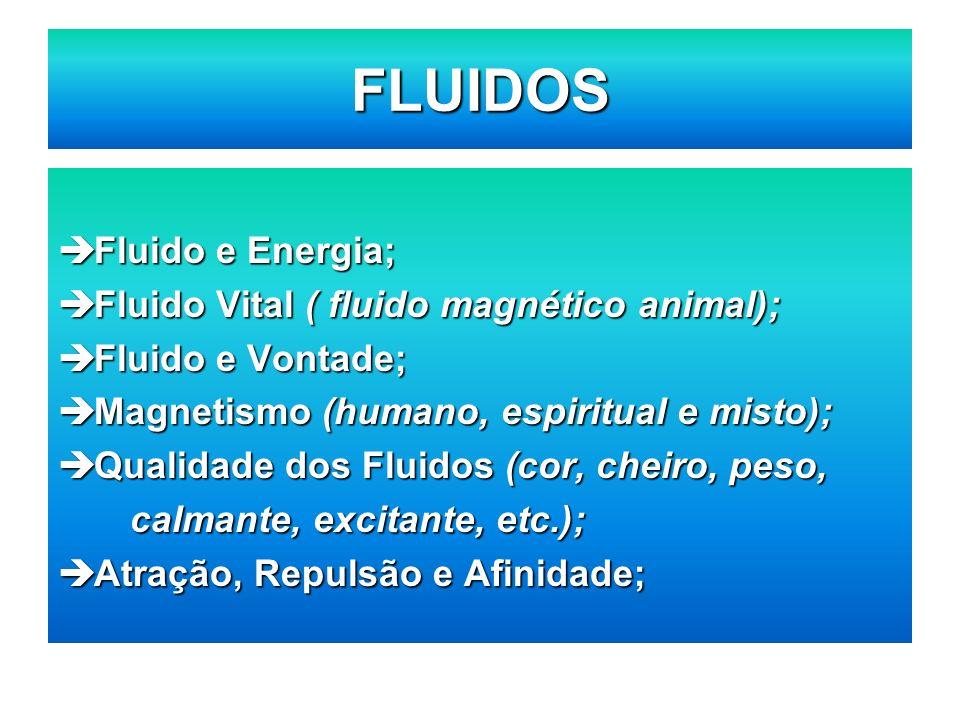 Fluido e Energia; Fluido e Energia; Fluido Vital ( fluido magnético animal); Fluido Vital ( fluido magnético animal); Fluido e Vontade; Fluido e Vonta