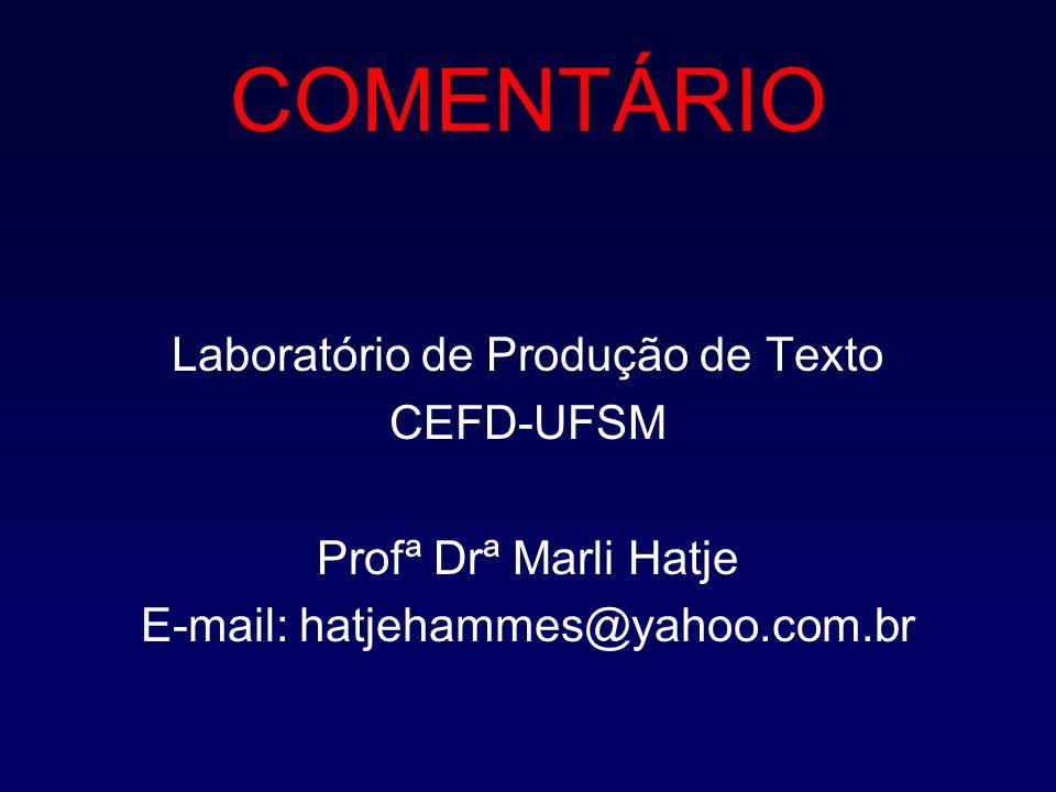 COMENTÁRIO Laboratório de Produção de Texto CEFD-UFSM Profª Drª Marli Hatje E-mail: hatjehammes@yahoo.com.br