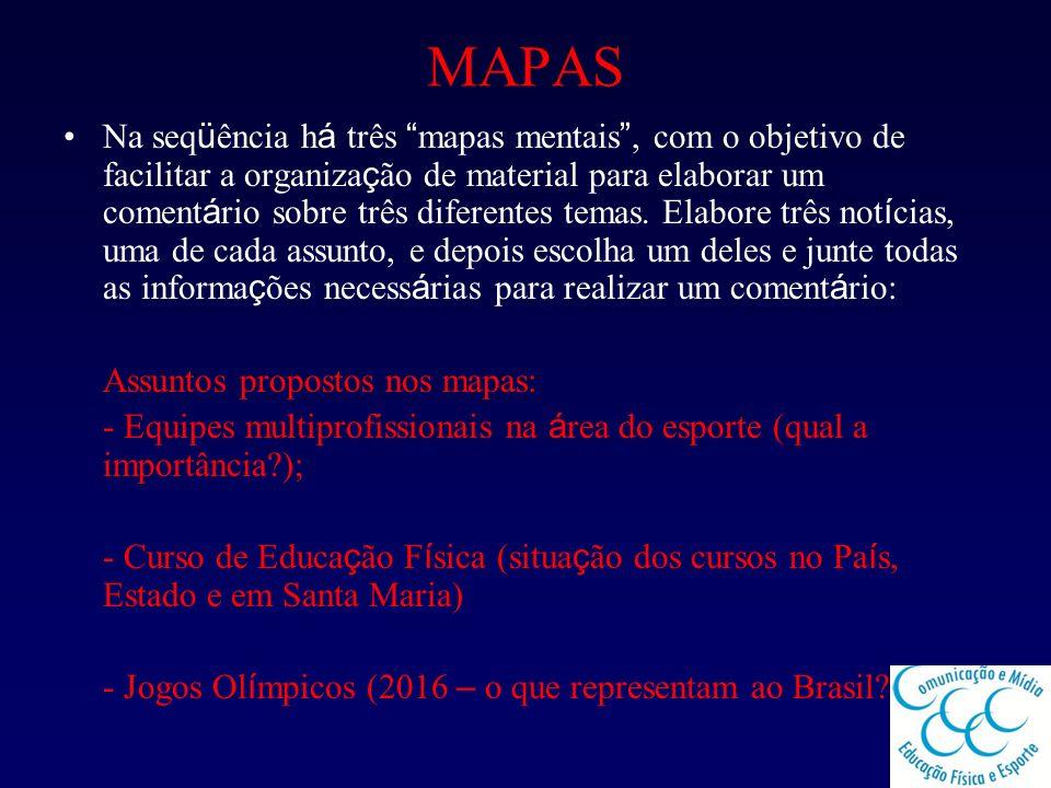 MAPAS Na seq ü ência h á três mapas mentais, com o objetivo de facilitar a organiza ç ão de material para elaborar um coment á rio sobre três diferent