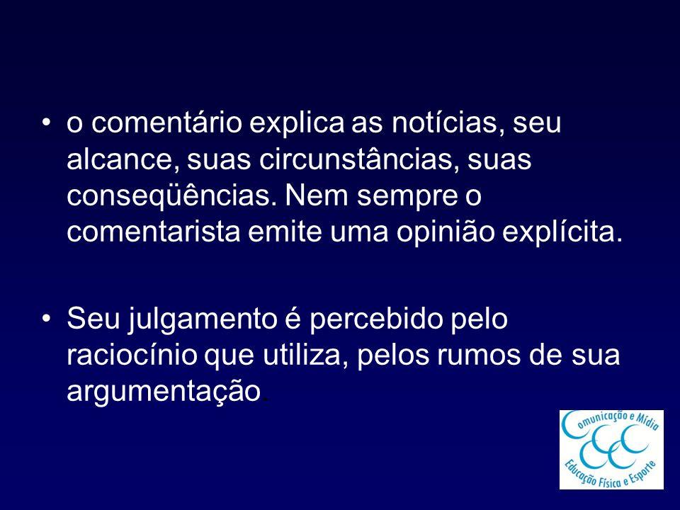 Característica inerente do comentário é a sua continuidade; raramente o comentário é conclusivo; as conclusões emergem naturalmente como conseqüência dos julgamentos anteriores; o comentário requer especialização, por que comentar pressupõe dados concretos e referencial analítico.