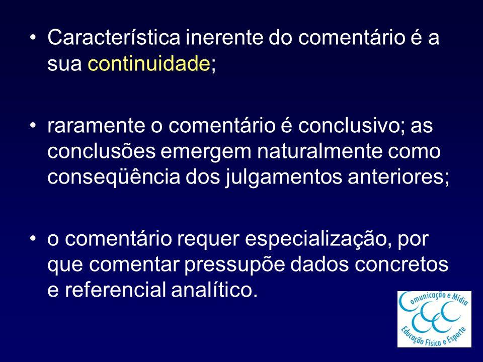 Característica inerente do comentário é a sua continuidade; raramente o comentário é conclusivo; as conclusões emergem naturalmente como conseqüência