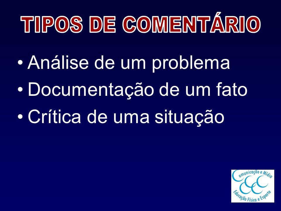 Análise de um problema Documentação de um fato Crítica de uma situação