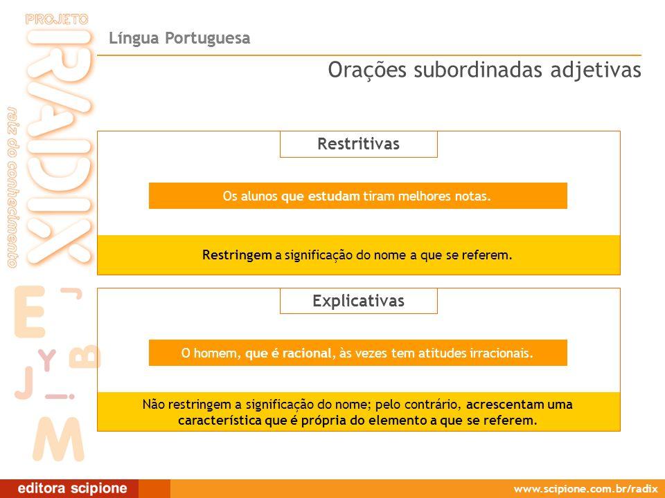 Língua Portuguesa www.scipione.com.br/radix O homem, que é racional, às vezes tem atitudes irracionais. Restringem a significação do nome a que se ref