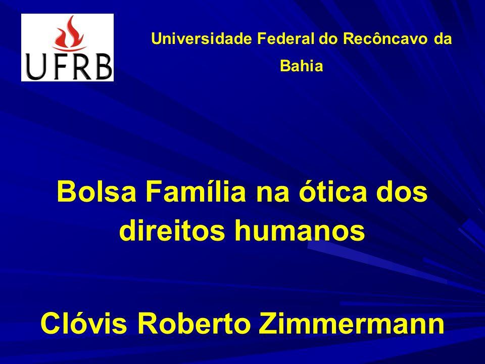 Universidade Federal do Recôncavo da Bahia Bolsa Família na ótica dos direitos humanos Clóvis Roberto Zimmermann