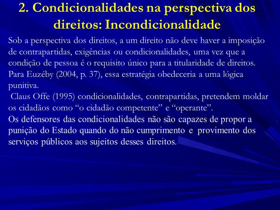 2. Condicionalidades na perspectiva dos direitos: Incondicionalidade Sob a perspectiva dos direitos, a um direito não deve haver a imposição de contra