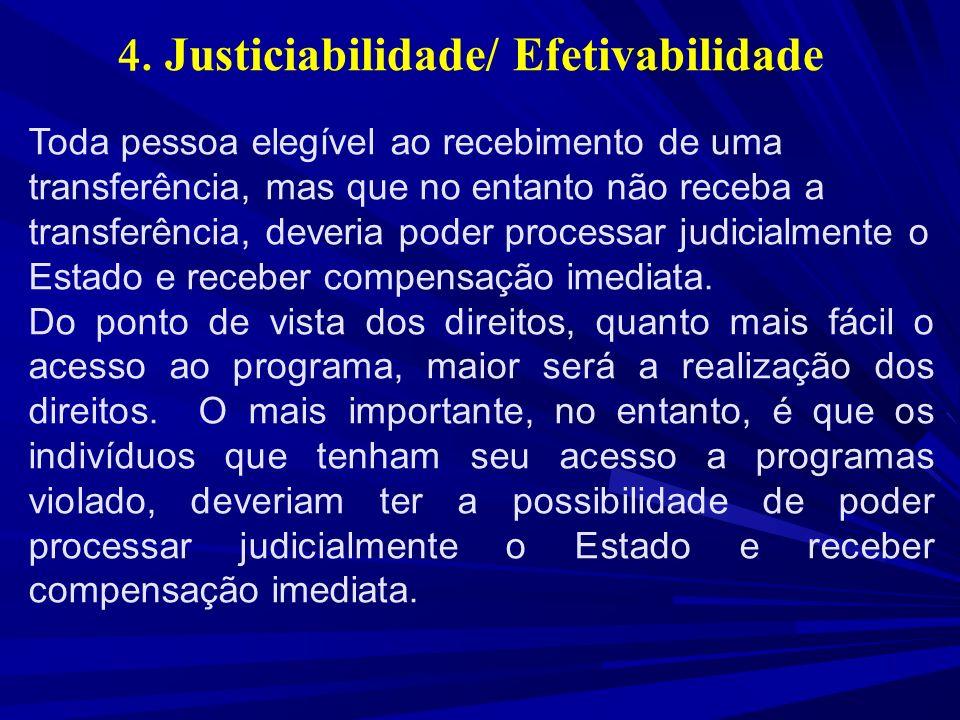 4. Justiciabilidade/ Efetivabilidade Toda pessoa elegível ao recebimento de uma transferência, mas que no entanto não receba a transferência, deveria