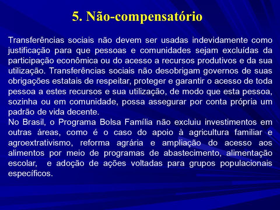 5. Não-compensatório Transferências sociais não devem ser usadas indevidamente como justificação para que pessoas e comunidades sejam excluídas da par