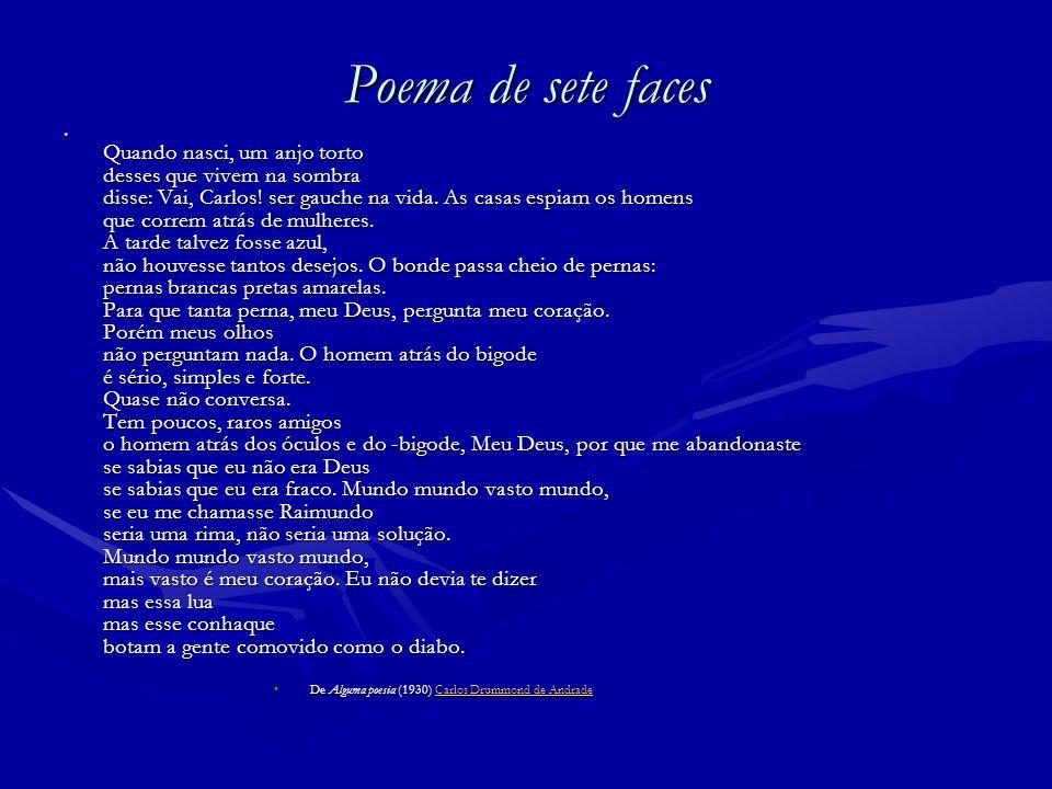 Poema de sete faces Quando nasci, um anjo torto desses que vivem na sombra disse: Vai, Carlos! ser gauche na vida. As casas espiam os homens que corre