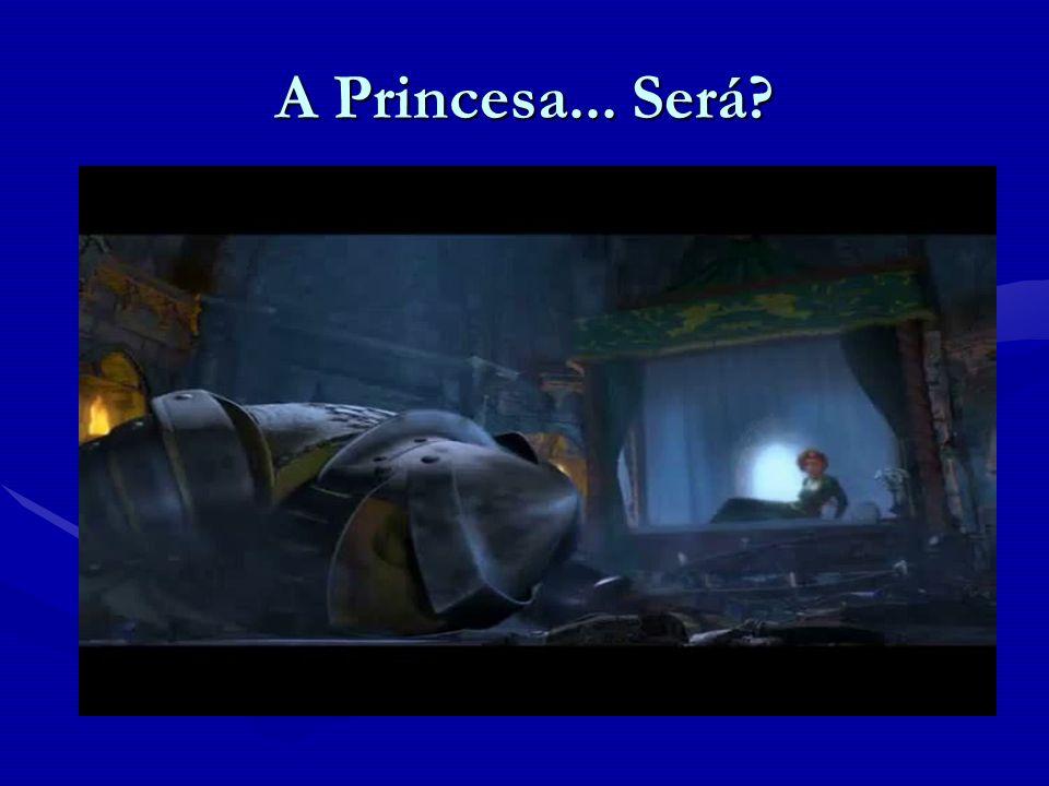 A Princesa... Será?