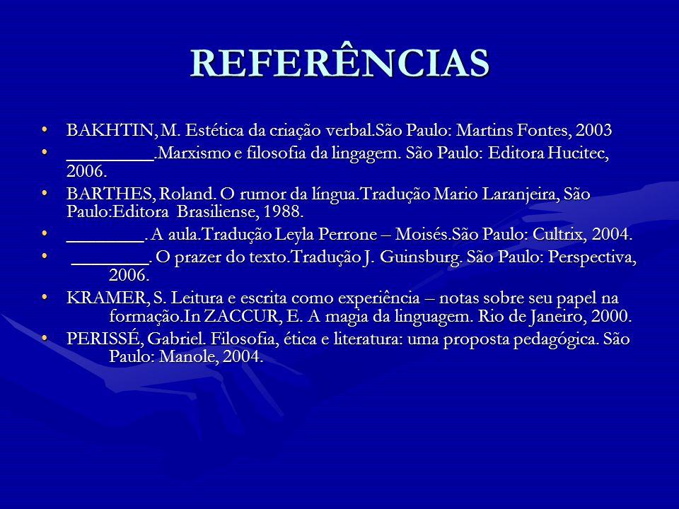 REFERÊNCIAS BAKHTIN, M. Estética da criação verbal.São Paulo: Martins Fontes, 2003BAKHTIN, M. Estética da criação verbal.São Paulo: Martins Fontes, 20