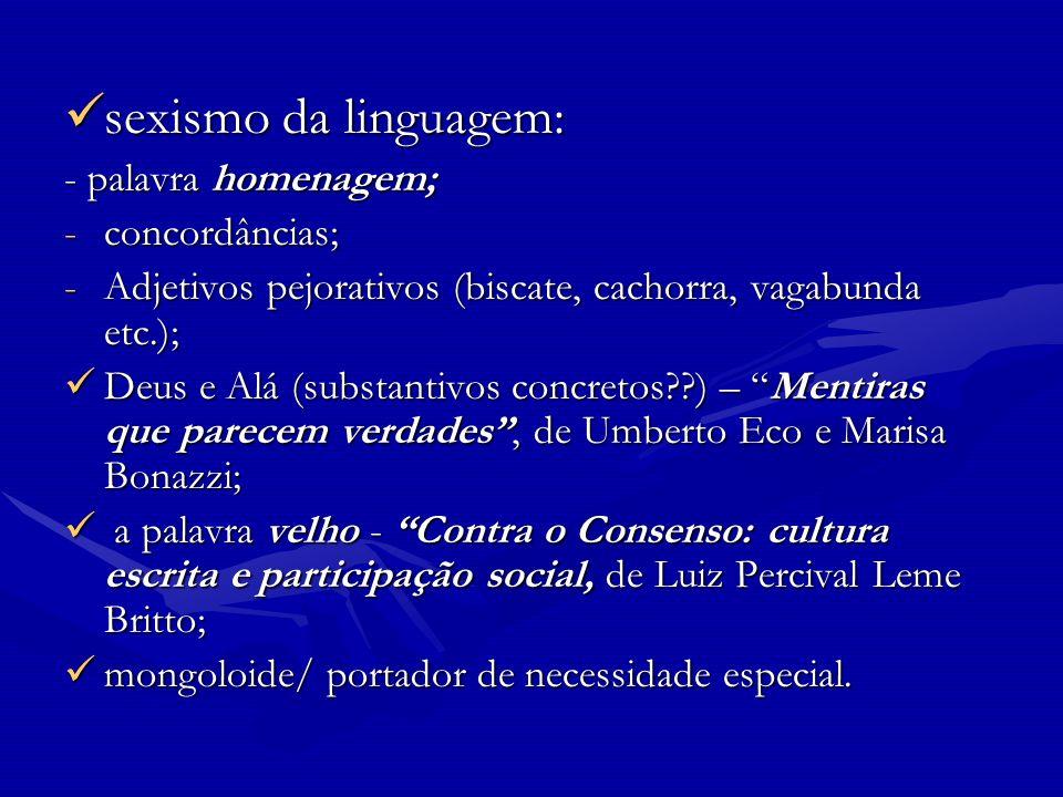 sexismo da linguagem: sexismo da linguagem: - palavra homenagem; -concordâncias; -Adjetivos pejorativos (biscate, cachorra, vagabunda etc.); Deus e Al