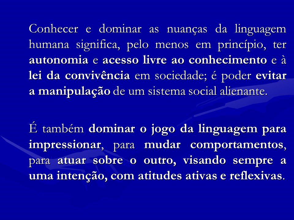 Conhecer e dominar as nuanças da linguagem humana significa, pelo menos em princípio, ter autonomia e acesso livre ao conhecimento e à lei da convivên