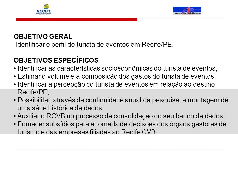 OBJETIVO GERAL Identificar o perfil do turista de eventos em Recife/PE.