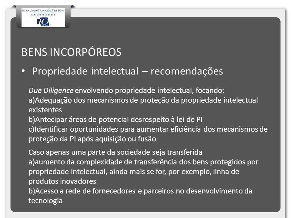 BENS INCORPÓREOS Propriedade intelectual – recomendações Due Diligence envolvendo propriedade intelectual, focando: a)Adequação dos mecanismos de prot