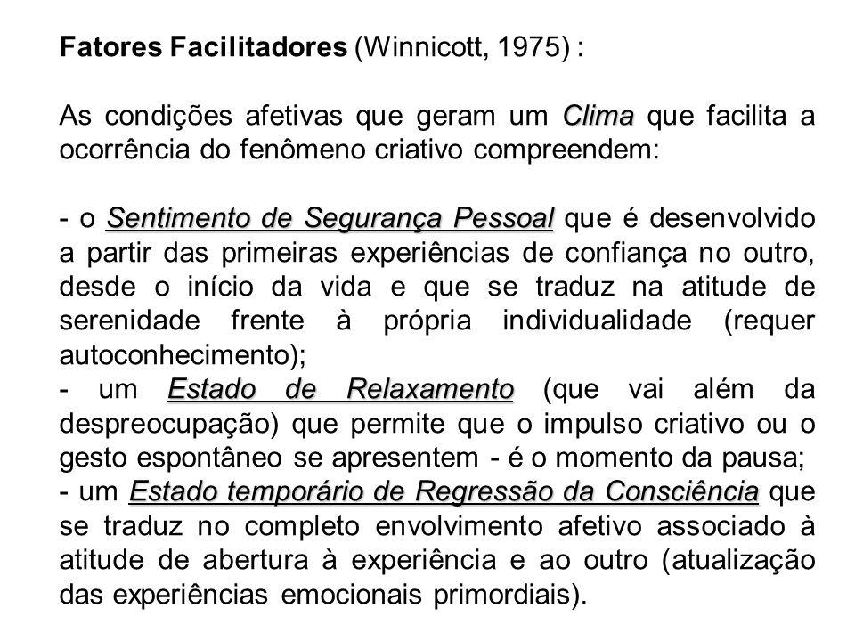 Fatores Facilitadores (Winnicott, 1975) : Clima As condições afetivas que geram um Clima que facilita a ocorrência do fenômeno criativo compreendem: S